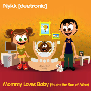 Nykk Deetronic - Mommy Loves Baby (You're the Sun of Mine)