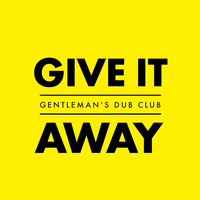 Gentleman's Dub Club - Give It Away