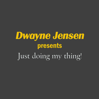 Dwayne Jensen - Just Doing My Thing