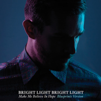 Bright Light Bright Light - Make Me Believe In Hope (Blueprints Version)