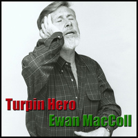 Ewan MacColl - Turpin Hero