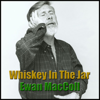 Ewan MacColl - Whiskey In The Jar