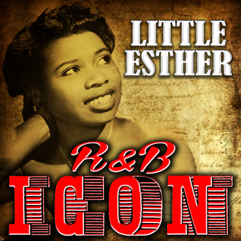 Little Esther - R&B Icon: Little Esther