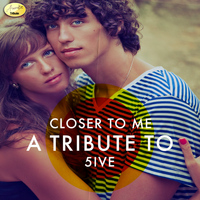 Ameritz - Tribute - Closer to Me - A Tribute to 5ive