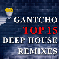 Gantcho - Top 15 Deep House Remixes
