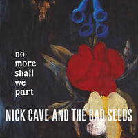 Nick Cave & The Bad Seeds - No More Shall We Part