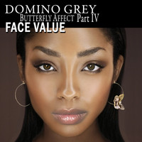 Domino Grey - Butterfly Affect, Pt. IV Face Value