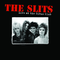 The Slits - Live At the Gibus Club