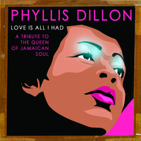 Phyllis Dillon - Love Is All I Had : A Tribute to the Queen of Jamaican Soul