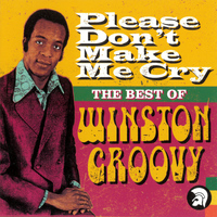 Winston Groovy - Please Don't Make Me Cry - The Best of Winston Groovy