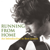 Bert Jansch - Running From Home (An Introduction to Bert Jansch)