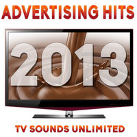 TV Sounds Unlimited - Advertising Hits 2013