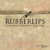 Rubberlips - Something Different This Time
