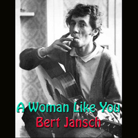 Bert Jansch - A Woman Like You