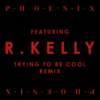 Phoenix - Trying To Be Cool feat. R Kelly