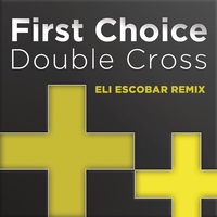 First Choice - Double Cross (Eli Escobar Remix)