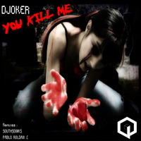 Djoker - You Kill Me