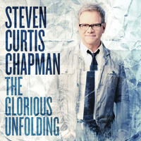 Steven Curtis Chapman - The Glorious Unfolding