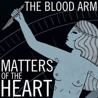 The Blood Arm - Matters of the Heart