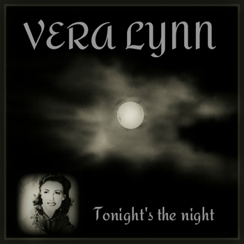 Vera Lynn - Tonight's the Night