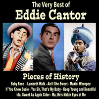 Eddie Cantor - Pieces of History: The Very Best of Eddie Cantor (Bonus Track Version)