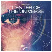Axwell - Center of the Universe - The Remixes