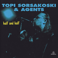 Topi Sorsakoski & Agents - Half and Half (Remastered)