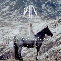 Anna Rose - Behold a Pale Horse
