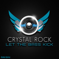 Crystal Rock - Let the Bass Kick