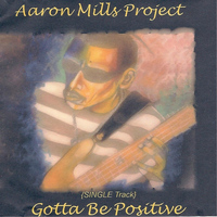 Aaron Mills - Gotta Be Positive
