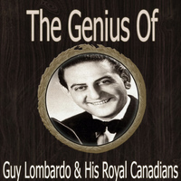 Guy Lombardo & His Royal Canadians - The Genius of Guy Lombardo His Royal Canadians