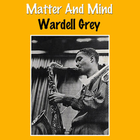Wardell Gray - Matter and Mind