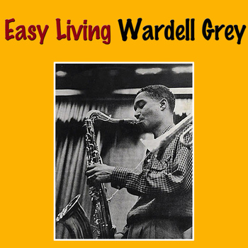 Wardell Gray - Easy Living
