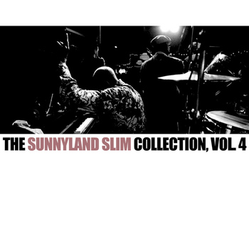 Sunnyland Slim - The Sunnyland Slim Collection, Vol. 4
