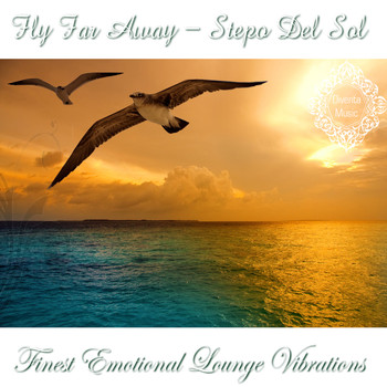 Stepo Del Sol - Fly Far Away (Finest Emotional Lounge Vibration)
