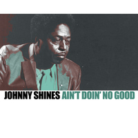 Johnny Shines - Ain't Doin' No Good