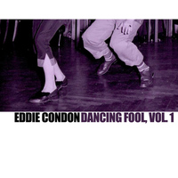 Eddie Condon - Dancing Fool, Vol. 1
