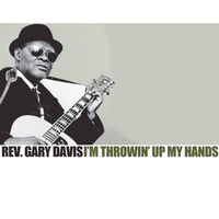 Rev. Gary Davis - I'm Throwin' Up My Hands