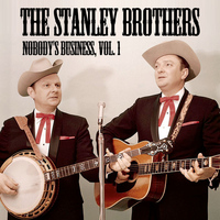 The Stanley Brothers - Nobody's Business, Vol. 1