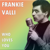 Frankie Valli - Who Loves You
