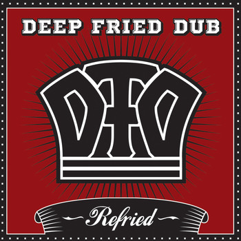 Deep fried Dub - Refried