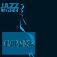 Charles Mingus - Jazz After Midnight