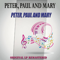 Peter, Paul and Mary - Peter, Paul and Mary - Original Lp Remastered