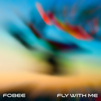 Fobee - Fly With Me