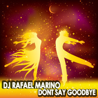 DJ Rafael Marino - Don't Say Goodbye
