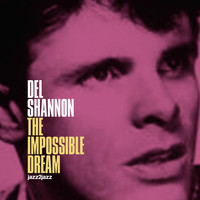 Del Shannon - The Impossible Dream - A Legend Begins