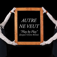 Autre Ne Veut - Play by Play [Jacques Greene Remix]
