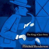 Fletcher Henderson - The King of Jazz Story - All Original Recordings - Remastered