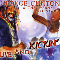George Clinton & The P-Funk All Stars - Live & Kickin'