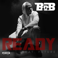 B.o.B - Ready (feat. Future) (Explicit)